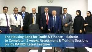 The Housing Bank for Trade & Finance – Bahrain to Complete 2-weeks Assessment and Training Sessions on ICS BANKS' latest features